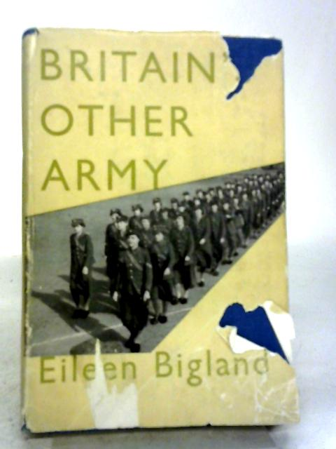 Britain's Other Army: The Story of The A.T.S. By Eileen Bigland