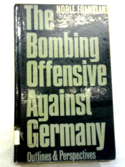 The Bombing Offensive Against Germany: Outlines And Perspectives By Noble Frankland