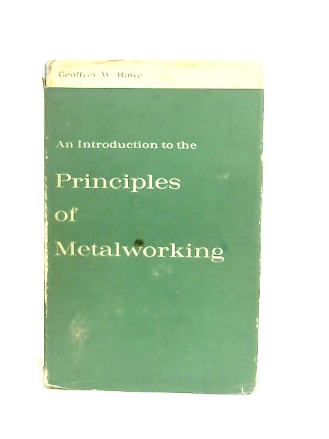 An Introduction to the Principles of Metalworking By Geoffrey W. Rowe