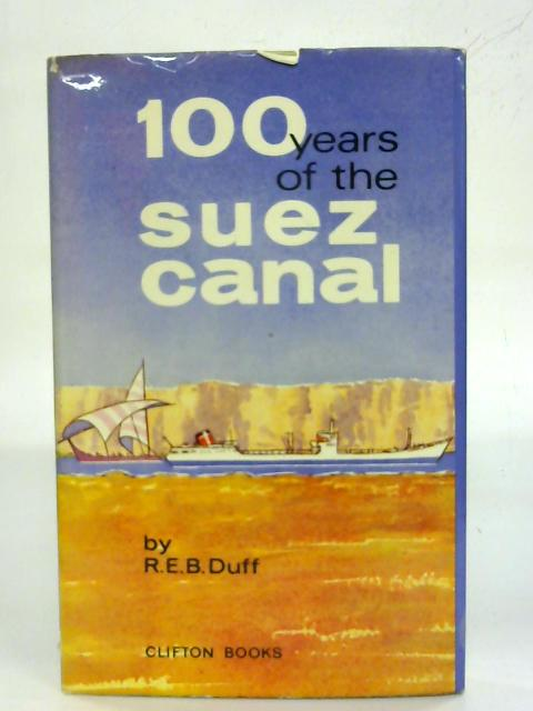 100 Years of the Suez Canal. By R. E. B. Duff