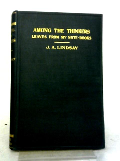 Among The Thinkers: Leaves From My Note Books by Lindsay