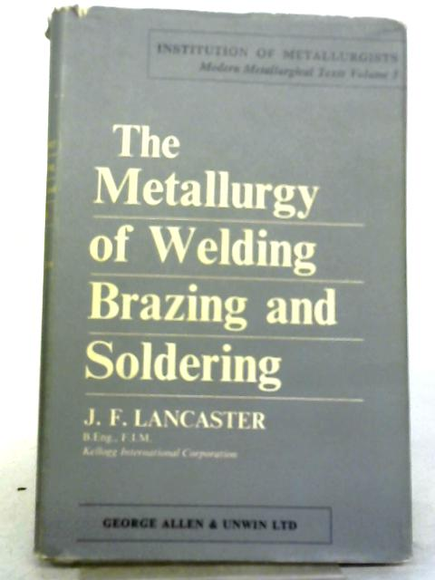 The Metallurgy of Welding, Brazing and Soldering By J. F. Lancaster