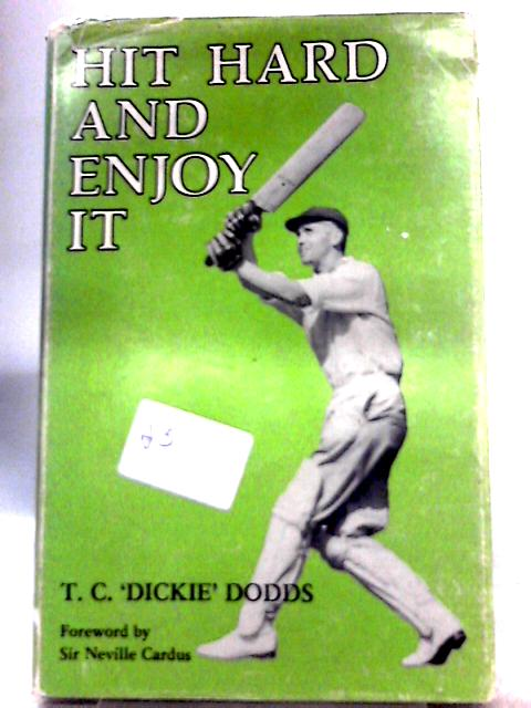 Hit Hard and Enjoy It by T. C. Dodds