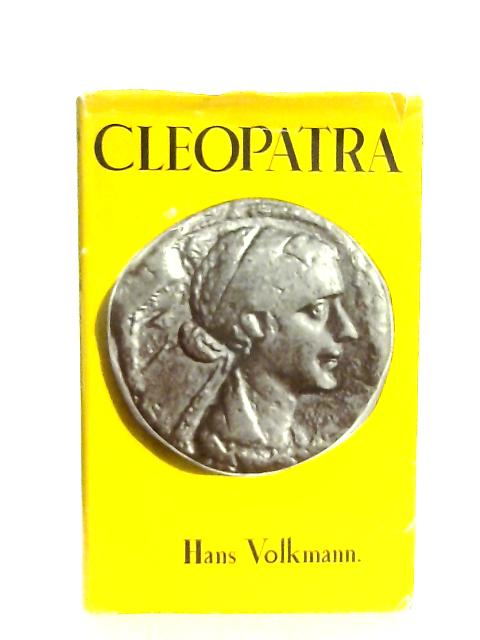 Cleopatra, A Study in Politics and Propaganda By Hans Volkmann