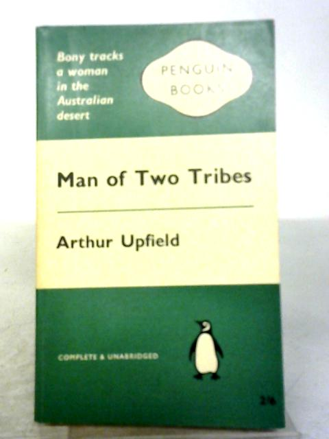 Man of Two Tribes by Arthur Upfield