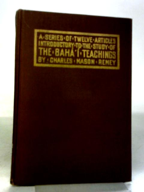 A Series of Twelve Articles Introductory to the Study of the Baha by Charles Mason Remey