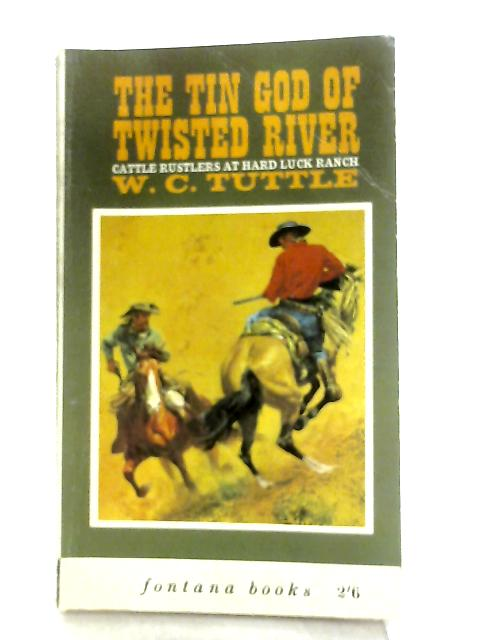 The Tin God of Twisted River By W. C. Tuttle