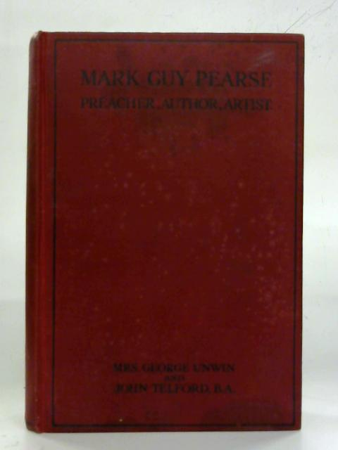 Mark Guy Pearse. Preacher, Author, Artist. By Mrs. George Unwin and John Telford