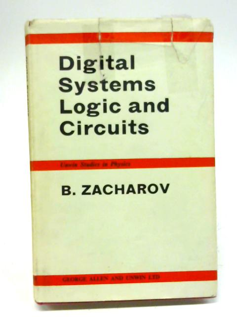 Digital Systems Logic and Circuits (Study in Physics) by B. Zacharov
