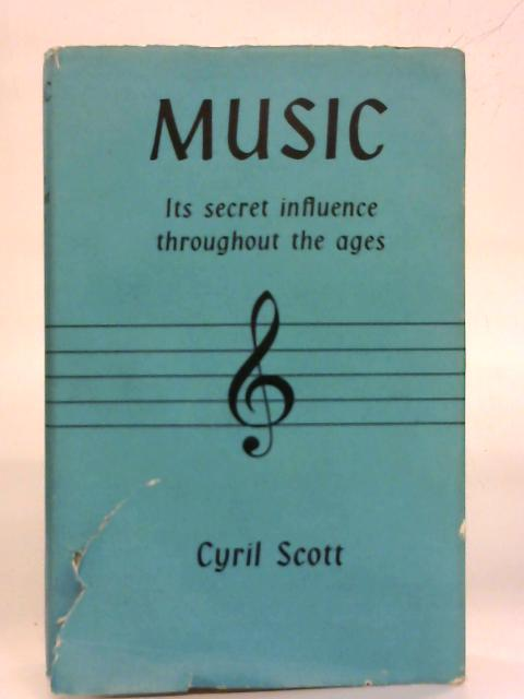 Music: Its secret influence throughout the ages. By Cyril Scott