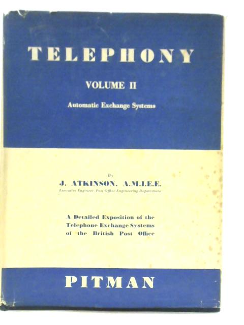 Telephony: Volume 2 Automatic Exchange Systems by J Atkinson