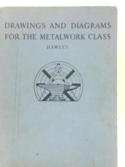 Drawings and Diagrams for the Metalwork Class by Frederick Luke Hawley
