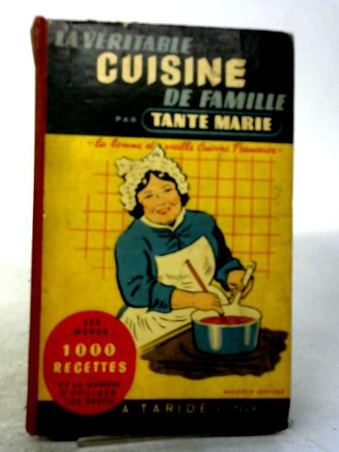 Cuisine De Famille, La Veritable - Comprenant 1,000 Recettes et 500 Menus by Tante Marie