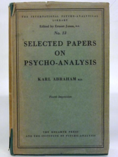Selected papers on psycho-analysis. by Karl Abraham