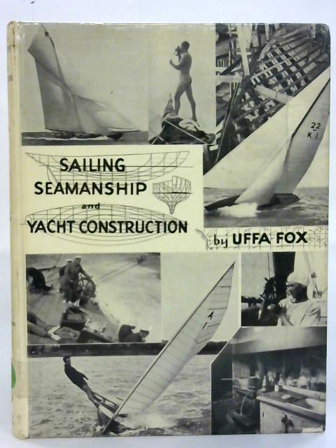 Sailing, Seamanship and Yacht Construction. by Uffa Fox