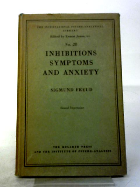 Inhibitions Symptoms And Anxiety The International Psycho Analytic Libraryno 28 by Freud, Jones