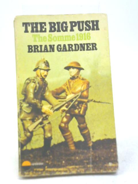 The Big Push: The Somme 1916 by Brian Gardner