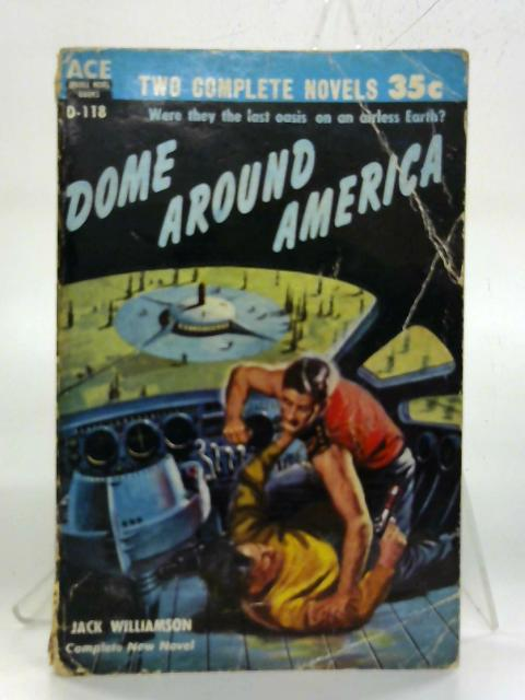 Dome Around America & The Paradox Men. by Jack Williamson & Charles L. Harness