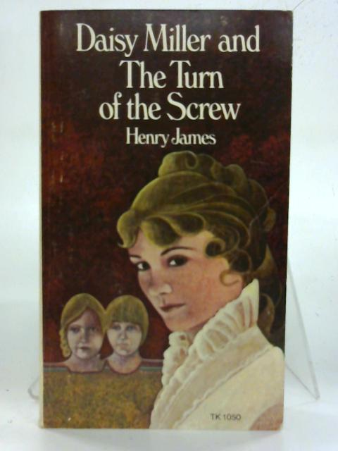 Daisy Miller and The Turn of the Screw. by Henry James