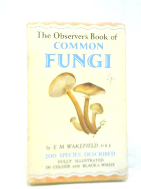 Common Fungi by E M Wakefield