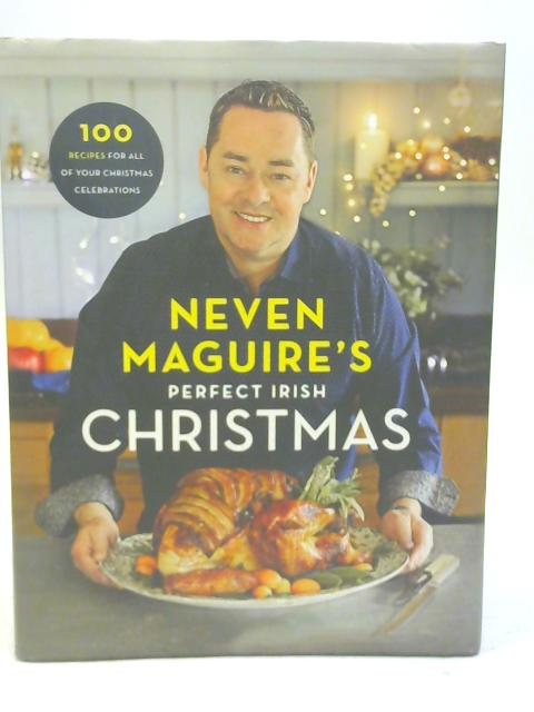 Neven Maguire's Perfect Irish Christmas by Neven Maguire