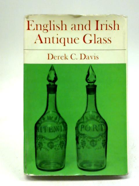 English and Irish Antique Glass by Derek C. Davis