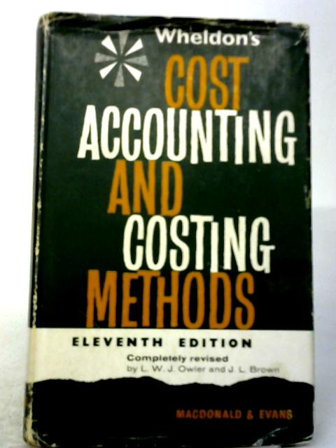 Wheldon's Cost Accounting And Costing Methods by L W J Owler And J L Brown