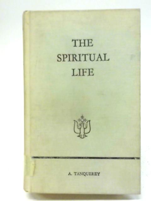 The Spiritual Life By Reverend Adolphe Tanquerey