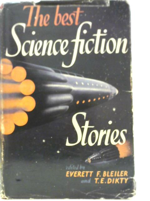 The Best Science Fiction Stories by Everett F. Bleiler and T. E. Dikty
