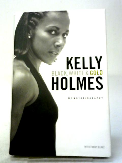 Black, White & Gold: My Autobiography by Kelly Holmes