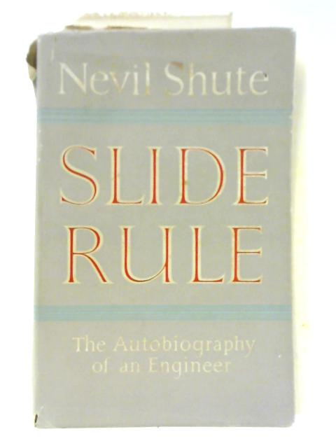 Slide Rule: The Autobiography of an Engineer By Nevil Shute