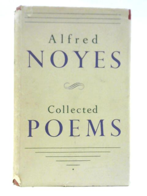 Collected Poems in One Volume By Alfred Noyes