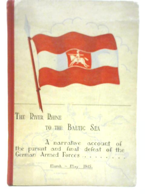 The River Rhine to the Baltic Sea March - May 1945 by Unstated