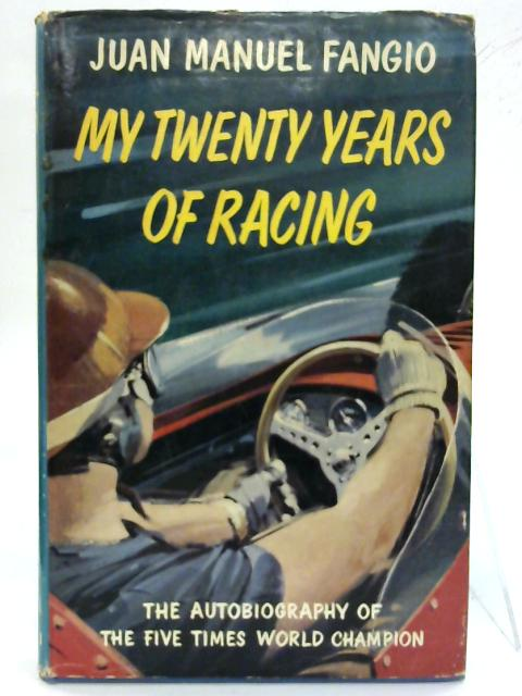 My Twenty Years of Racing. The Autobiography of the Five Times World Champion. by Juan Manuel Fangio