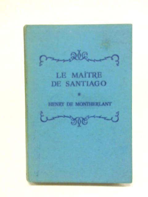 Le Maître de Santiago. Edited by J Marks. by Henry de Montherlant