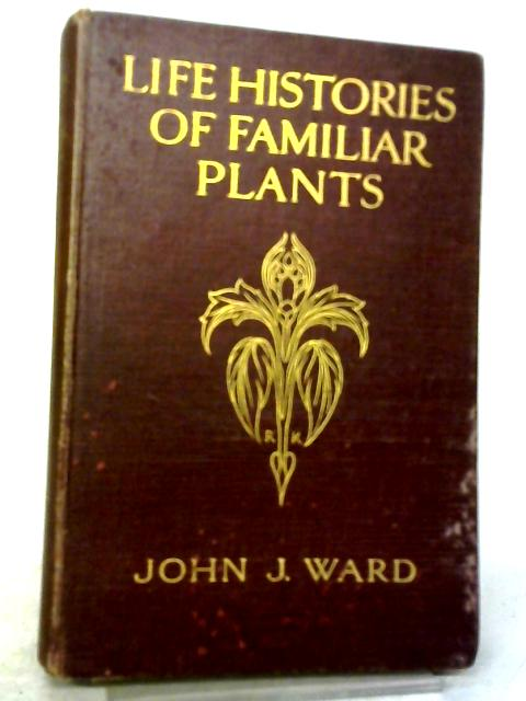 Life Histories of Familiar Plants by John J Ward