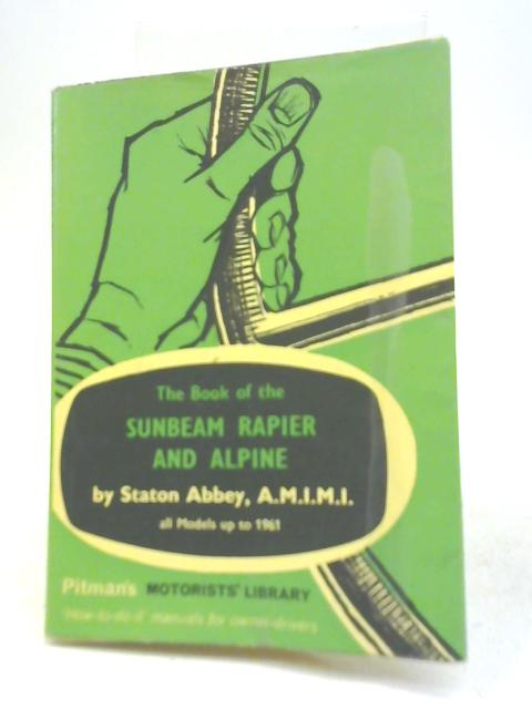 The Book of the Sunbeam Rapier and Alpine by Staton Abbey