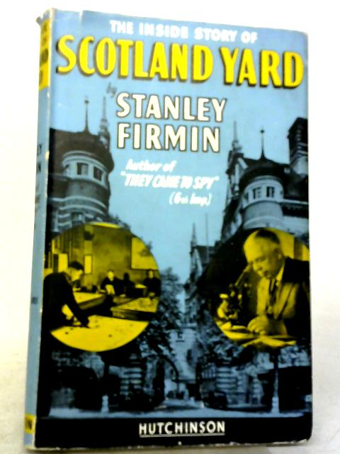The Inside Story of Scotland Yard by Stanley Firmin
