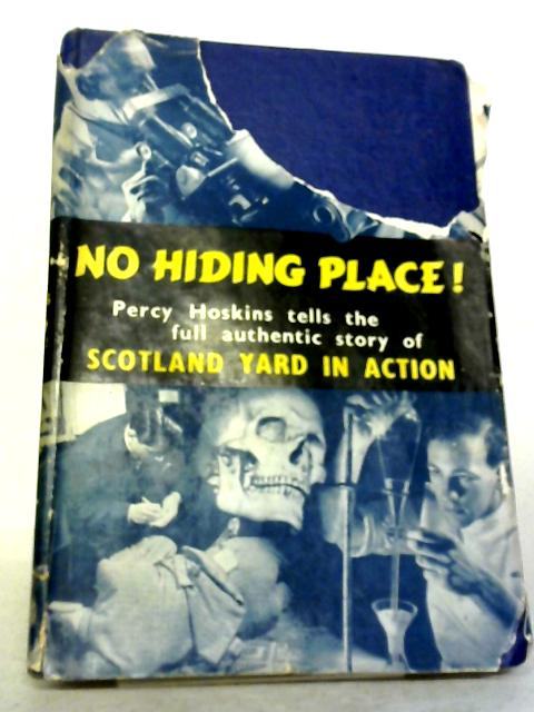 No Hiding Place The Full And Authentic Story of Scotland Yard in Action by Percy Hoskins