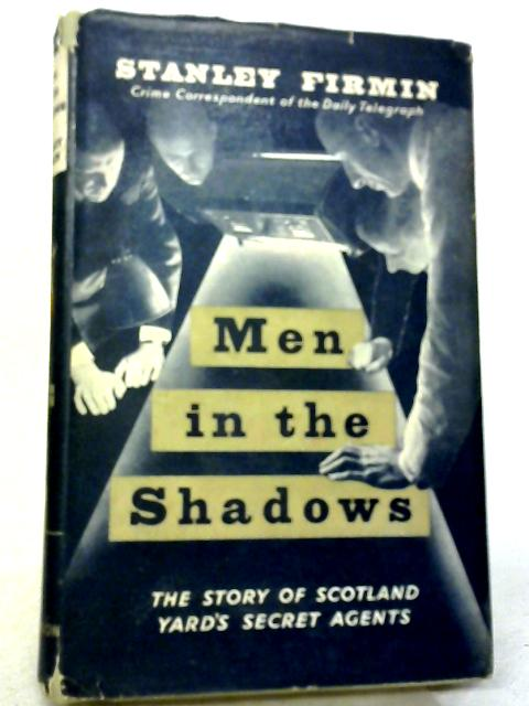 Men in the Shadows: The Story of Scotland Yard's Secret Agents by Stanley Firmin