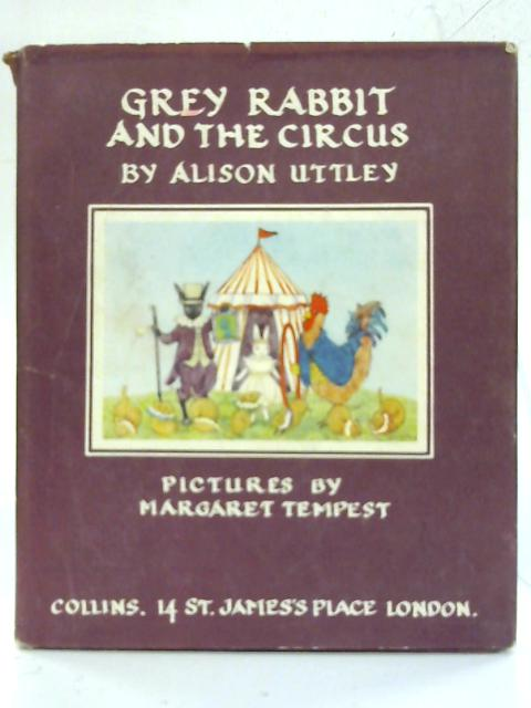 Grey Rabbit And The Circus. by Alison Uttley