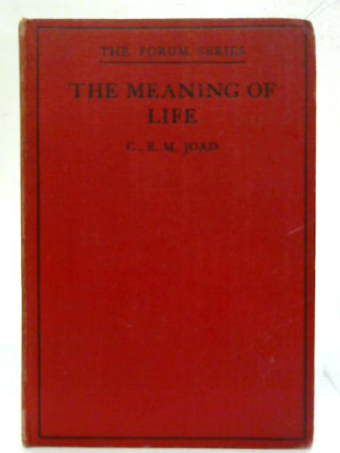 The Meaning of Life. by C. E. M. Joad