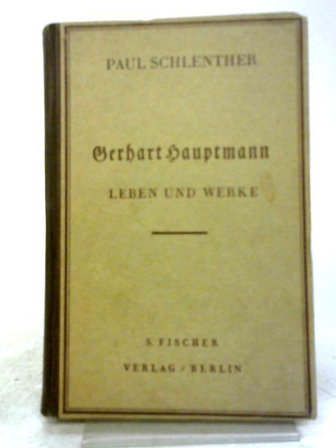Gerhart Hauptmann. Leben und Werke by G. Hauptmann, Paul Schlenther
