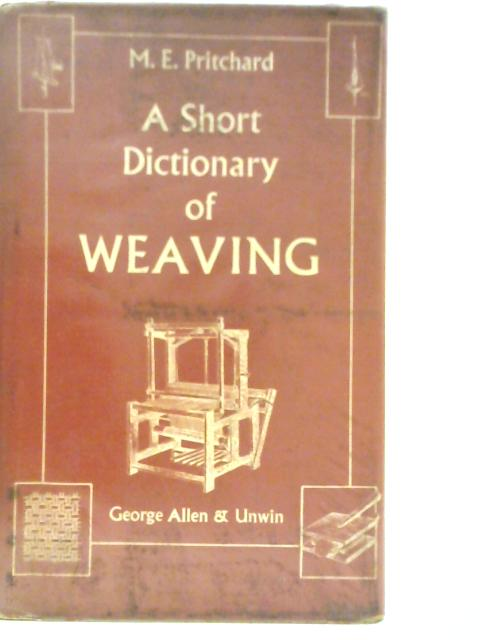A Short Dictionary of Weaving by M.E. Pritchard