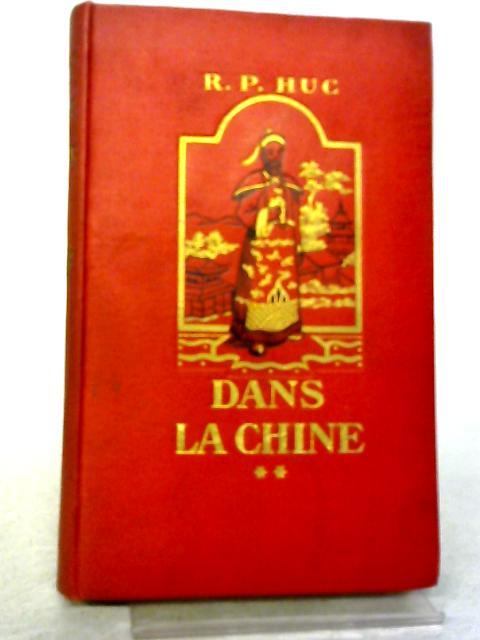 Souvenirs d'un Voyage Dans La Tartarie, Le Thibet Et La Chine. Tome IV: Dans la Chine II By R P Huc