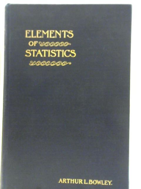 Elements of Statistics. by A.L. Bowley