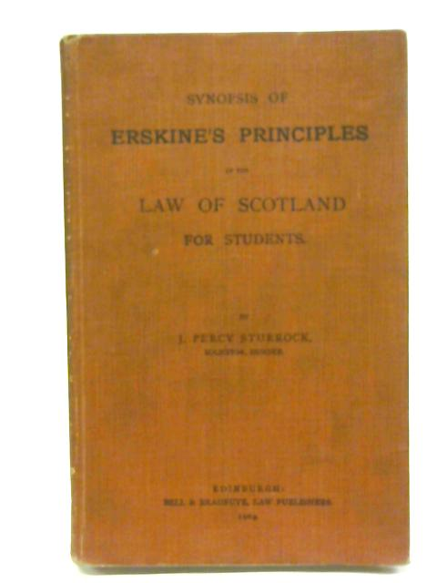 Synopsis of Erskine's Principles of the law of Scotland For Students by J. Percy Sturrock