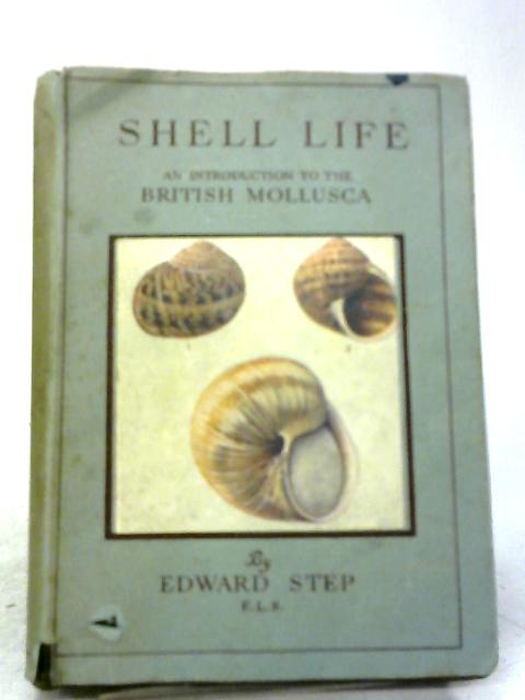 Shell Life. An Introduction To The British Mollusca by Edward Step
