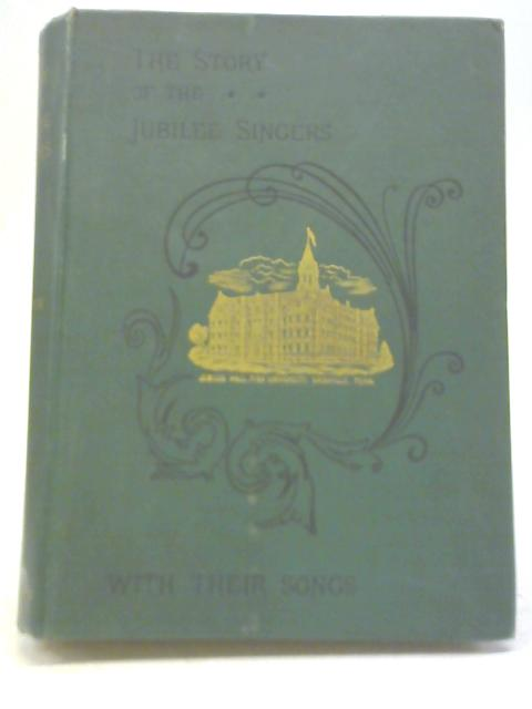 The Story of the Jubilee Singers including Their Songs. With Supplement by J. B. T. Marsh& F. J. Loudin