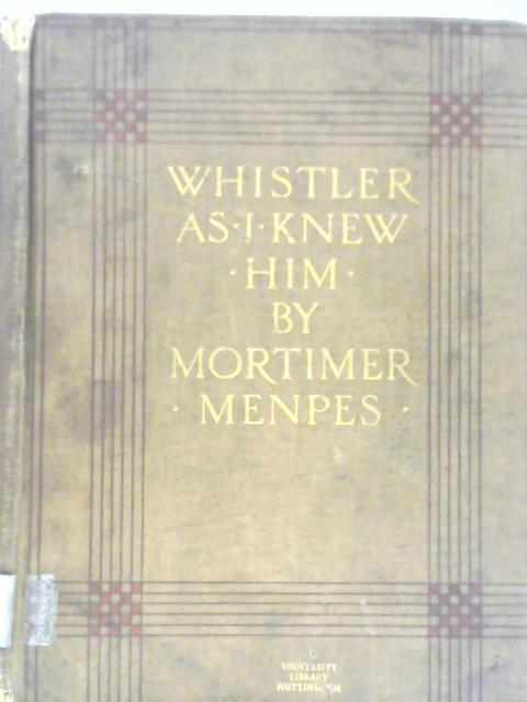 Whistler as I Knew Jim by Mortimer Menpes